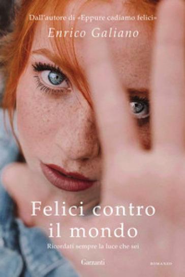 Felici contro il mondo - Enrico Galiano - Libro - Mondadori Store