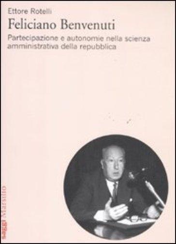 Feliciano Benvenuti. Partecipazione e autonomie nella scienza amministrativa della repubblica - Ettore Rotelli | Rochesterscifianimecon.com