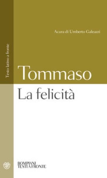 Felicità. Testo latino a fronte (La) - d'Aquino (san) Tommaso  
