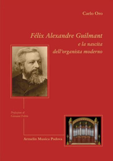 Felix Alexandre Guilmant e la nascita dell'organista moderno - Carlo Oro   Thecosgala.com