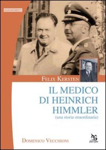 Felix Kersten. Il medico di Heinrich Himmler (Una storia straordinaria) - Domenico Vecchioni   Rochesterscifianimecon.com