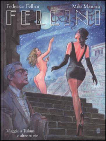 Fellini. Viaggio a Tulum e altre storie. Ediz. regular - Federico Fellini |