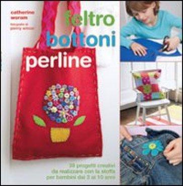 Feltro, bottoni, perline - Catherine Woram pdf epub
