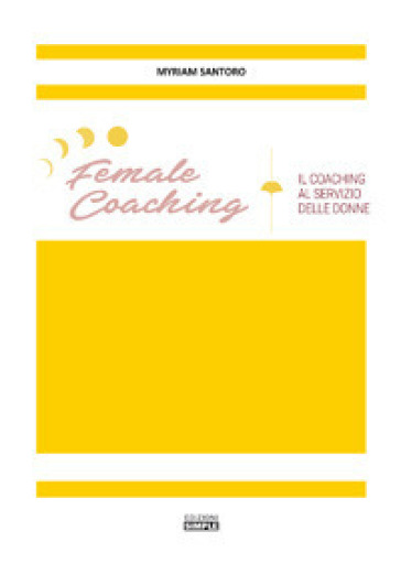 Female coaching. Il coaching al servizio della donne - Myriam Santoro | Ericsfund.org
