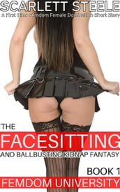 Femdom University: The Facesitting and Ballbusting Kidnap Fantasy - A First Time Femdom Female Domination Short Story