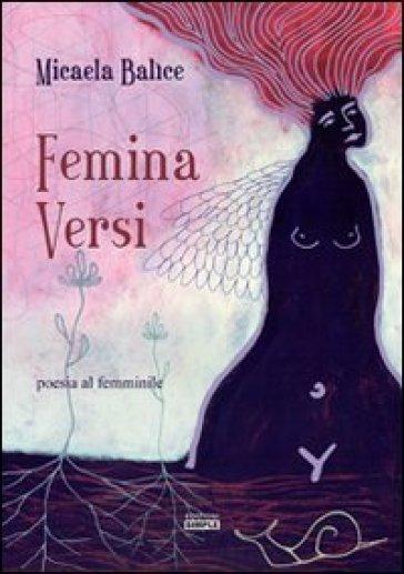 Femina versi. Poesia al femminile - Micaela Balìce |