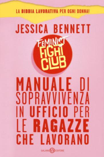 Feminist fight club. Manuale di sopravvivenza in ufficio per le ragazze che lavorano - Jessica Bennett |