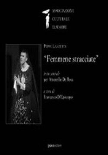 Femmene stracciate. Testo teatrale per Antonello De Rosa - Peppe Lanzetta |