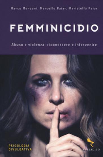 Femminicidio. Abuso e violenza: riconoscere e intervenire - Marco Monzani | Thecosgala.com