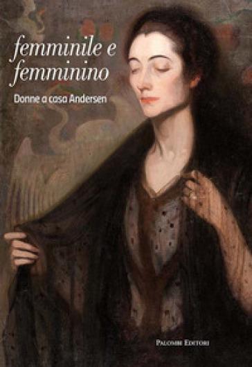 Femminile e femminino. Donne a casa Andersen - Maria Giuseppina Di Monte |