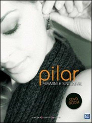 Femminile singolare. Con CD Audio. Con DVD - Pilar   Rochesterscifianimecon.com