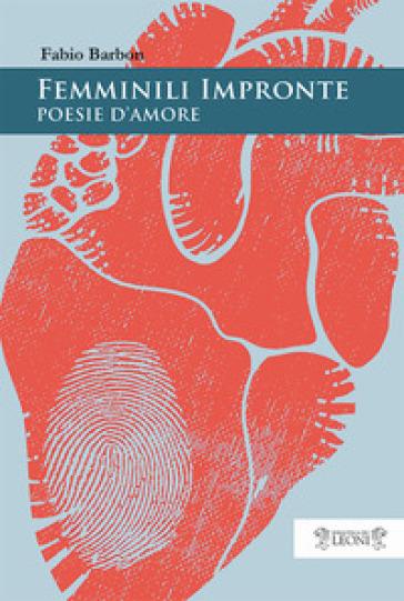 Femminili impronte. Poesie d'amore - Fabio Barbon |