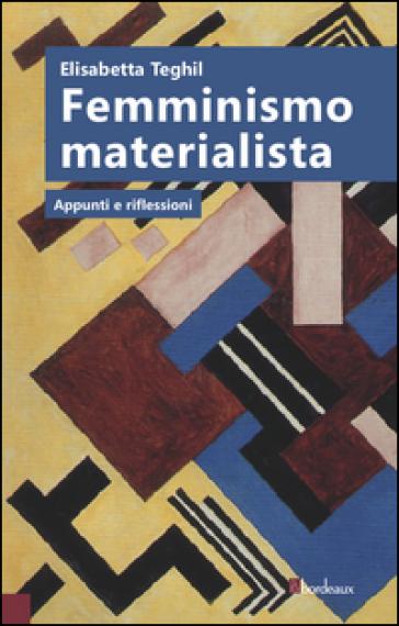 Femminismo materialista. Appunti e riflessioni - Elisabetta Teghil  