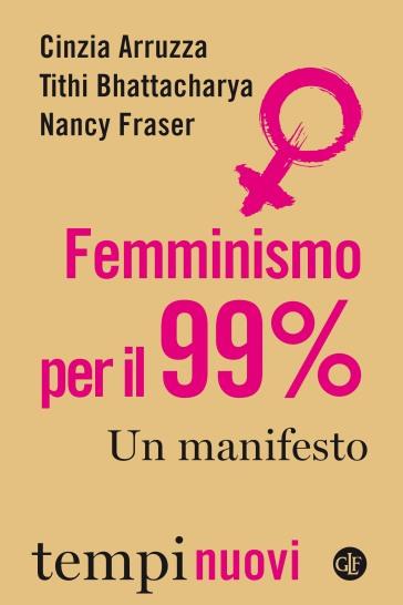Femminismo per il 99%. Un manifesto - Cinzia Arruzza |