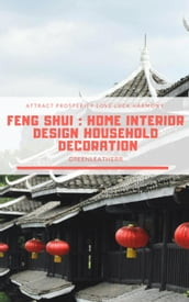 Feng Shui: Home Interior Design Household Decoration to attract Prosperity, Love, Luck & Harmony