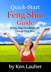 Feng Shui Quick-Start Guide: 12 Easy Steps to a Better Life Through Feng Shui