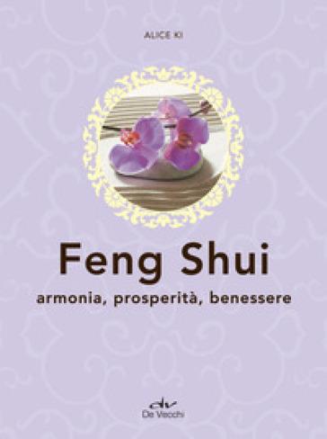 Feng shui. Armonia, prosperità, benessere - Alice Ki |