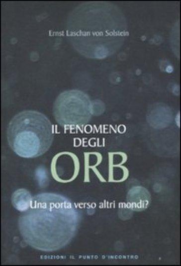 Fenomeno degli ORB. Una porta verso altri mondi? (Il) - Soltein von Laschan | Rochesterscifianimecon.com