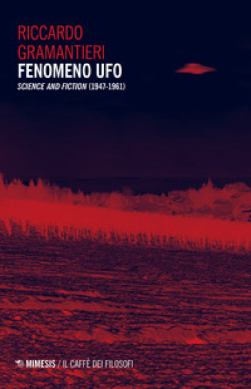 Fenomeno ufo. «Science and fiction» (1947-1961) - Riccardo Gramantieri |