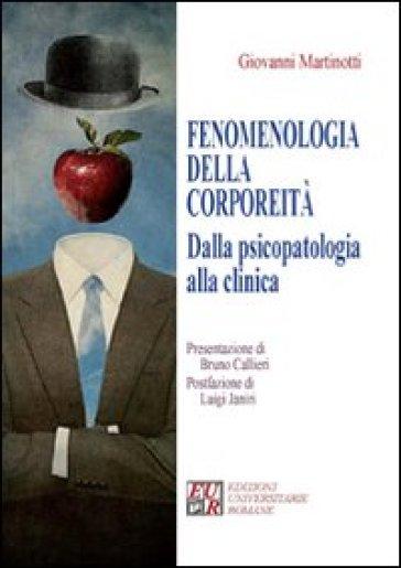 Fenomenologia della corporeità. Dalla psicopatologia alla clinica - Giovanni Martinotti | Rochesterscifianimecon.com