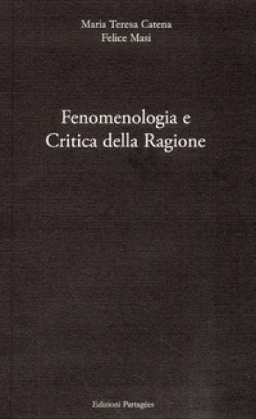 Fenomenologia e critica della ragione - Felice Masi |
