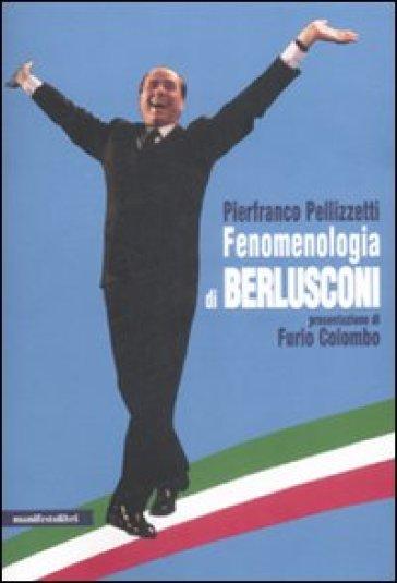 Fenomenologia di Berlusconi - Pierfranco Pellizzetti |