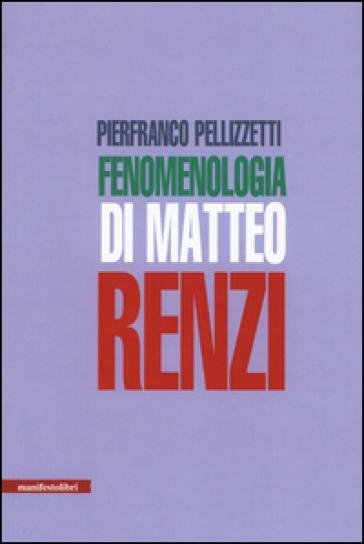 Fenomenologia di Matteo Renzi - Pierfranco Pellizzetti  
