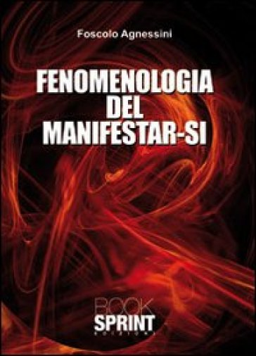 Fenomenologia del manifestar-si - Foscolo Agnessini | Jonathanterrington.com