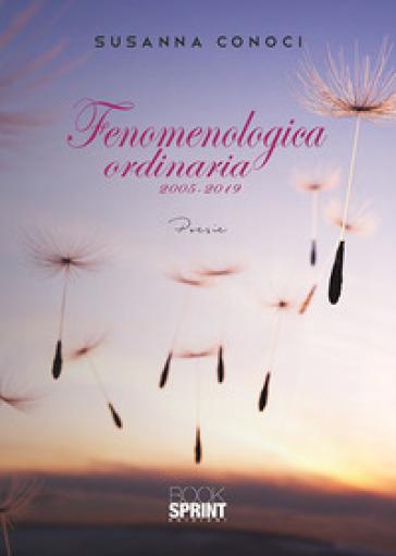 Fenomenologica ordinaria 2005-2019 - Susanna Conoci   Jonathanterrington.com