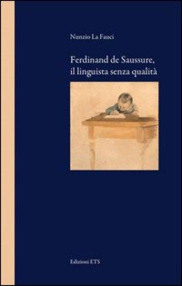 Ferdinand de Saussure, il linguista senza qualità - Nunzio La Fauci pdf epub