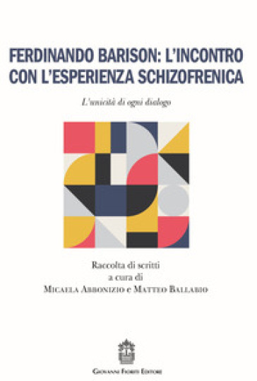Ferdinando Barison: l'incontro con l'esperienza schizofrenica. L'unicità di ogni dialogo - M. Abbonizio | Rochesterscifianimecon.com