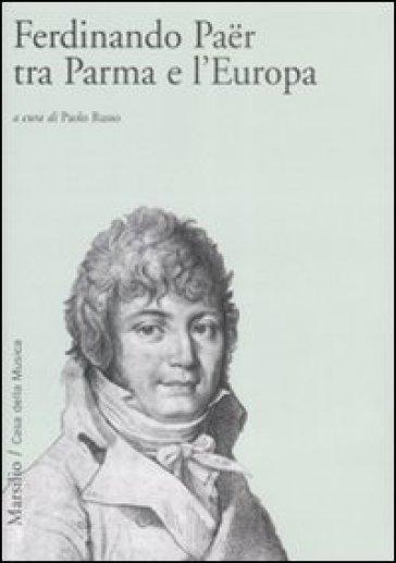 Ferdinando Paër tra Parma e l'Europa - Paolo Russo | Rochesterscifianimecon.com