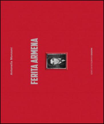 Ferita armena. Ediz. multilingue - Antonella Monzoni  