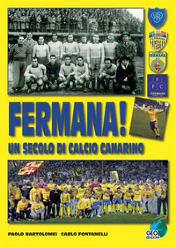 Fermana! Un secolo di calcio canarino - Paolo Bartolomei |