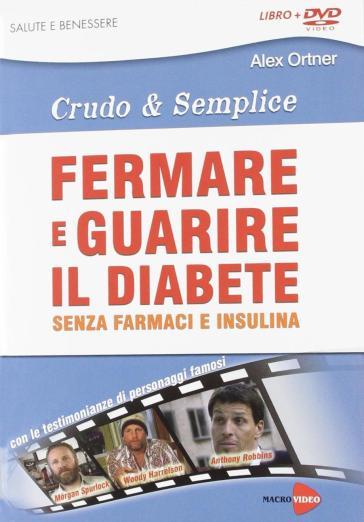 Fermare e guarire il diabete senza farmaci e insulina. Crudo e semplica. DVD. Con libro - Alex Ortner |