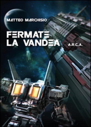 Fermate la Vandea. A.R.C.A. - Matteo Marchisio |