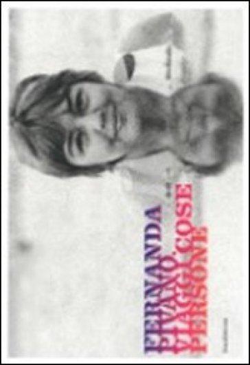 Fernanda Pivano. Viaggi, cose, persone. Catalogo della mostra (Milano, 6 aprile-18 luglio 2011) - Ida Castiglioni |