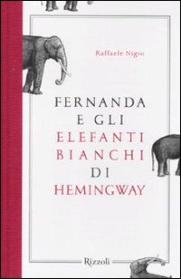 Fernanda e gli elefanti bianchi di Hemingway - Raffaele Nigro | Jonathanterrington.com