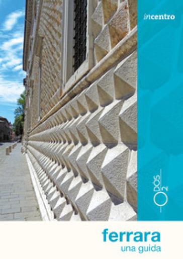 Ferrara. Una guida - Elisa Donin |