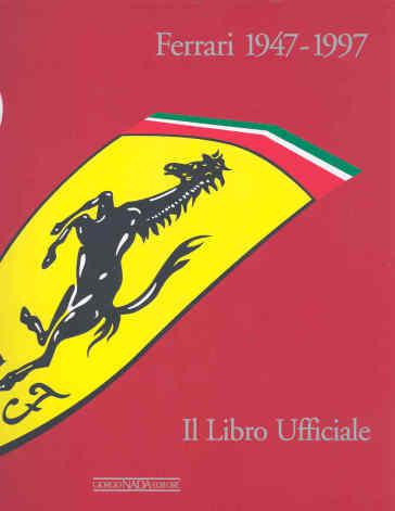 Ferrari 1947-1997. Il libro ufficiale - G. Cancellieri | Rochesterscifianimecon.com