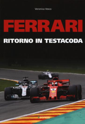 Ferrari. Ritorno in testacoda - Veronica Vesco  