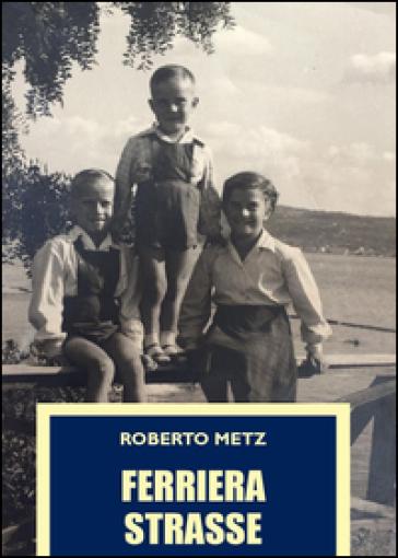 Ferriera strasse - Roberto Metz  
