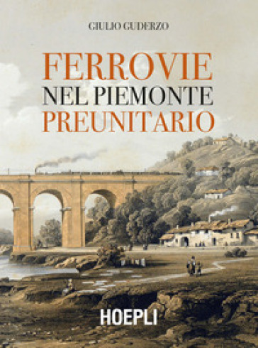 Ferrovie nel Piemonte preunitario - Giulio Guderzo |