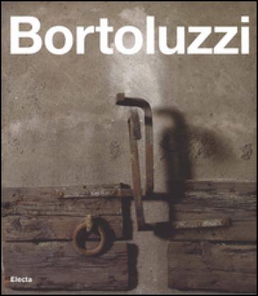Ferruccio Bortoluzzi. Catalogo generale. Ediz. italiana e inglese - Michele Beraldo | Rochesterscifianimecon.com