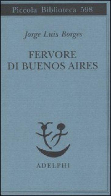 Fervore di Buenos Aires. Testo spagnolo a fronte - Jorge Luis Borges |