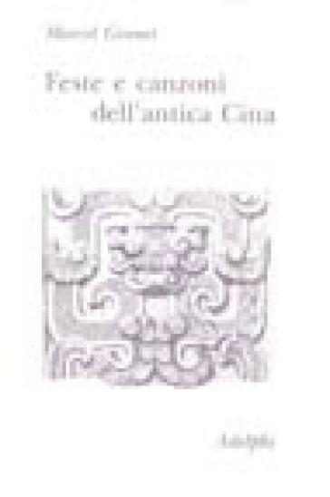 Feste e canzoni dell'antica Cina - Marcel Granet   Rochesterscifianimecon.com