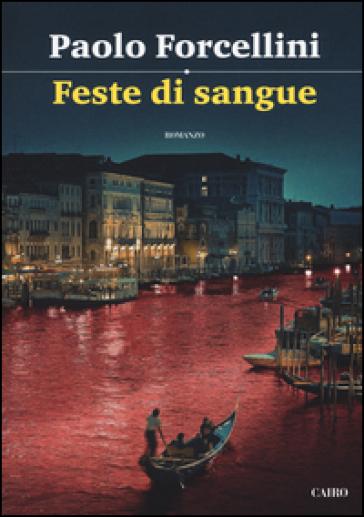 Feste di sangue - Paolo Forcellini | Rochesterscifianimecon.com