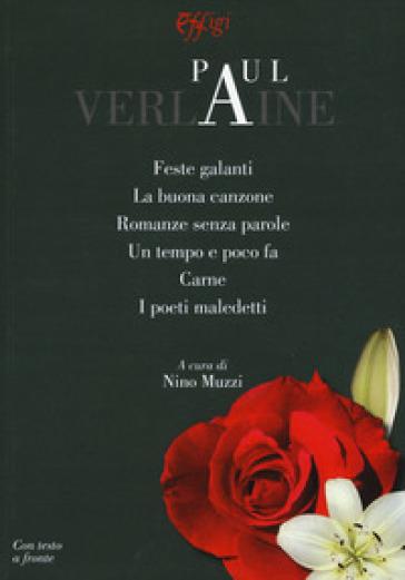 Feste galanti-La buona canzone-Romanze senza parole-Un tempo e poco fa-Carne-I poeti maledetti. Testo francese a fronte - Paul Verlaine |