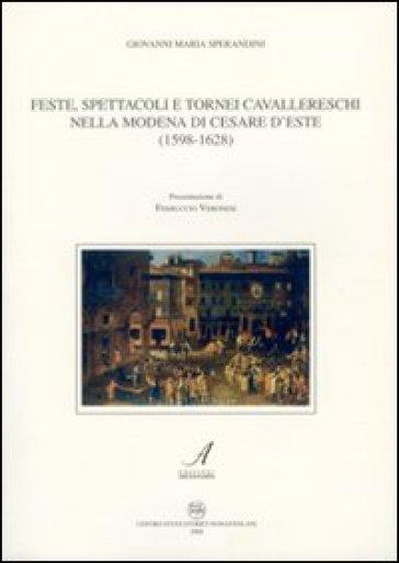 Feste, spettacoli e tornei cavallereschi nella Modena di Cesare D'Este (1598-1628) - Giovanni M. Sperandini | Kritjur.org