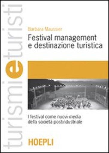 Festival management e destinazione turistica. I festival come nuovi media della società postindustriale - Barbara Maussier   Thecosgala.com